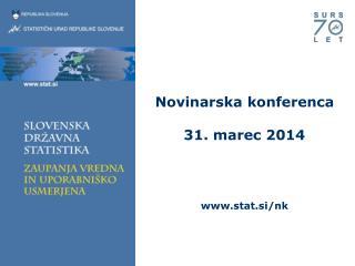 Novinarska konferenca 31. marec 2014 stat.si/nk