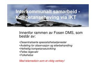 Innenfor rammen av Fosen DMS, som består av: Desentraliserte spesialisthelsetjenester