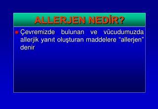 """Çevremizde bulunan ve vücudumuzda allerjik yanıt oluşturan maddelere """"allerjen"""" denir"""