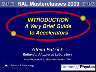 Glenn Patrick Rutherford Appleton Laboratory heprl.ac.uk/pust/masterclass.htm