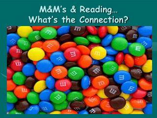 M&M's & Reading…  What's the Connection?