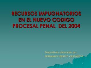 RECURSOS IMPUGNATORIOS EN EL NUEVO CODIGO PROCESAL PENAL  DEL 2004