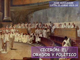 CICERÓN: EL  ORADOR Y POLÍTICO