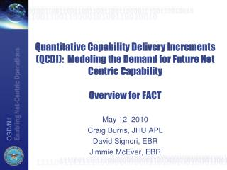 Quantitative Capability Delivery Increments QCDI:  Modeling the Demand for Future Net Centric Capability  Overview for F