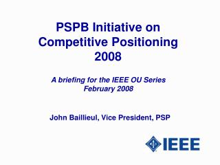 PSPB Initiative on  Competitive Positioning 2008 A briefing for the IEEE OU Series February 2008