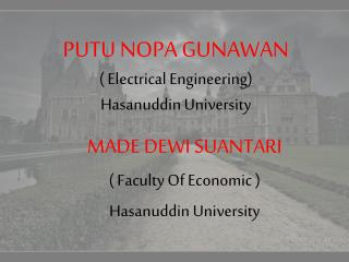 PUTU NOPA GUNAWAN ( Electrical Engineering) Hasanuddin  University