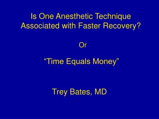 Is One Anesthetic Technique Associated with Faster Recovery?