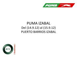 PUMA IZABAL Del (14.9.12) al (15.9.12) PUERTO BARRIOS IZABAL