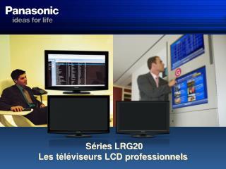 Séries LRG20 Les téléviseurs LCD professionnels