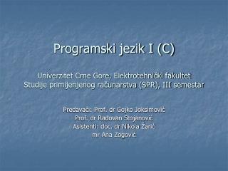 Predavači: Prof. dr Gojko Joksimović Prof. dr Radovan Stojanović Asistenti: doc. dr Nikola Žarić