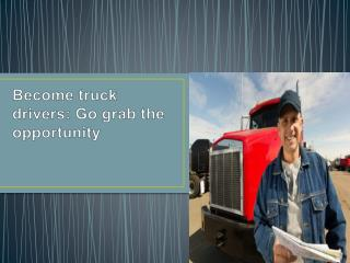 http://www.slideshare.net/AmiaCaroline/become-truck-drivers-