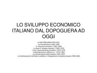 LO SVILUPPO ECONOMICO ITALIANO DAL DOPOGUERA AD OGGI