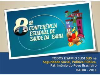 TODOS USAM O SUS!  SUS  na  Seguridade Social ,  Política Pública , Patrimônio do Povo Brasileiro