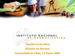 Claudia Cerda Silva División de Normas Universidad de Chile, 13 Enero 2005