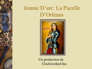 Jeanne D'arc: La Pucelle D'Orléans