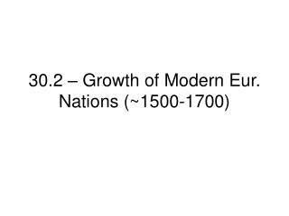 30.2 – Growth of Modern Eur. Nations (~1500-1700)