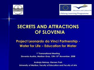 SECRETS AND ATTRACTIONS OF SLOVENIA Project Leonardo da Vinci Partnership -