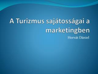 A  Turizmus saj átosságai a marketingben