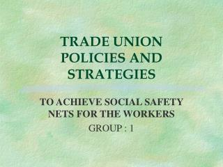 TRADE UNION  POLICIES AND STRATEGIES