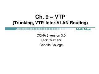 Ch. 9 – VTP (Trunking, VTP, Inter-VLAN Routing)