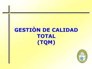GESTIÒN DE CALIDAD TOTAL (TQM)