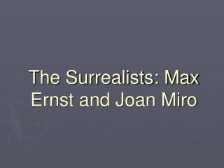 The Surrealists: Max Ernst and Joan Miro