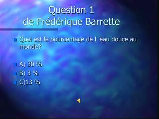 Question 1 de Frédérique Barrette