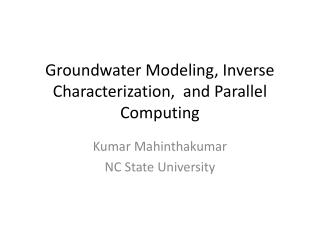 Groundwater Modeling, Inverse Characterization,  and Parallel Computing