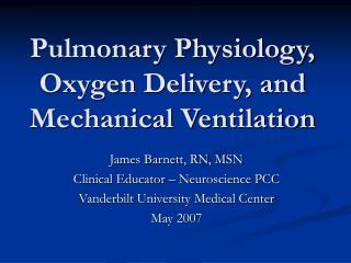 Pulmonary Physiology, Oxygen Delivery, and Mechanical Ventilation