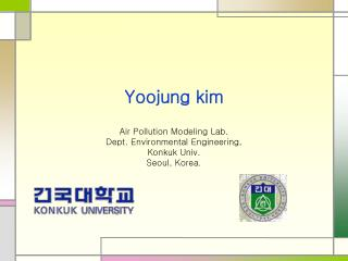 Yoojung kim Air Pollution Modeling Lab. Dept. Environmental Engineering, Konkuk Univ.