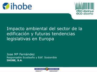 Impacto ambiental del sector de la edificaci�n y futuras tendencias legislativas en Europa