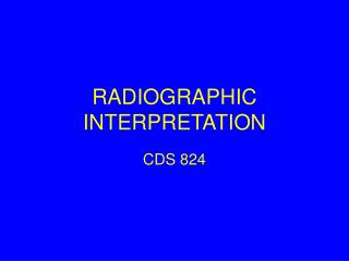 RADIOGRAPHIC INTERPRETATION