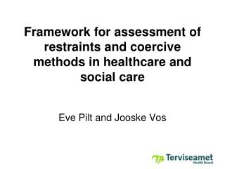 Framework for assessment of restraints and coercive methods in healthcare and social care