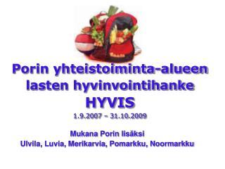 Porin yhteistoiminta-alueen lasten hyvinvointihanke HYVIS 1.9.2007 – 31.10.2009
