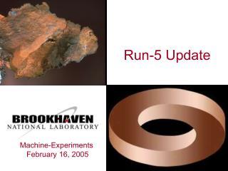 Run-5 Update