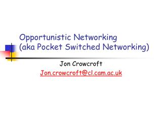 Opportunistic Networking (aka Pocket Switched Networking)