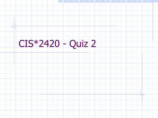 CIS*2420 - Quiz 2