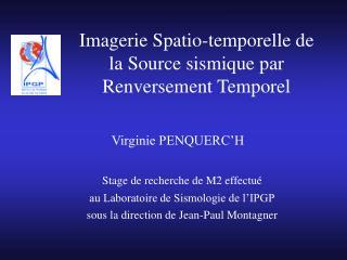 Imagerie Spatio-temporelle de la Source sismique par Renversement Temporel