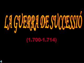 LA GUERRA DE SUCCESSIÓ