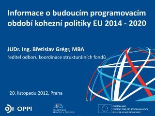Informace o budoucím programovacím období kohezní politiky EU 2014 - 2020