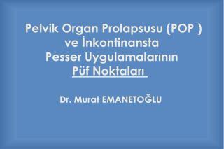 Pelvik Organ Prolapsusu (POP ) ve İnkontinansta  Pesser Uygulamalarının  Püf Noktaları