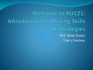 Welcome to KU121: Introduction to Writing Skills & Strategies