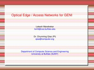 Optical Edge / Access Networks for GENI  Lokesh Mandvekar lsm5@cse.buffalo