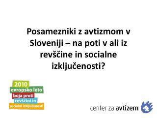 Posamezniki z avtizmom v Sloveniji – na poti v ali iz revščine in socialne izključenosti?