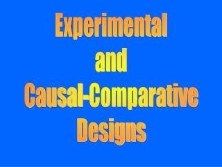 Experimental  and  Causal-Comparative Designs