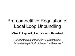 Pro-competitive Regulation of Local Loop Unbundling