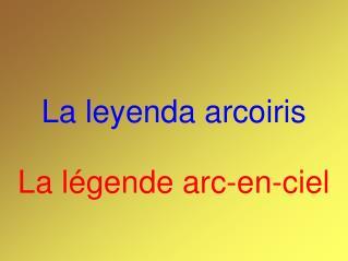 La leyenda arcoiris La légende arc-en-ciel