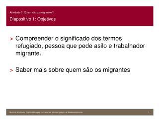 Atividade 5: Quem são os migrantes? Diapositivo 1: Objetivos