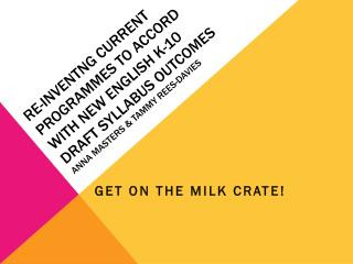 Get on THE milk crate!