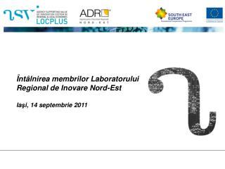 Î nt â lnirea membrilor Laboratorului Regional de Inovare Nord-Est  Ia ş i, 14 septembrie 2011